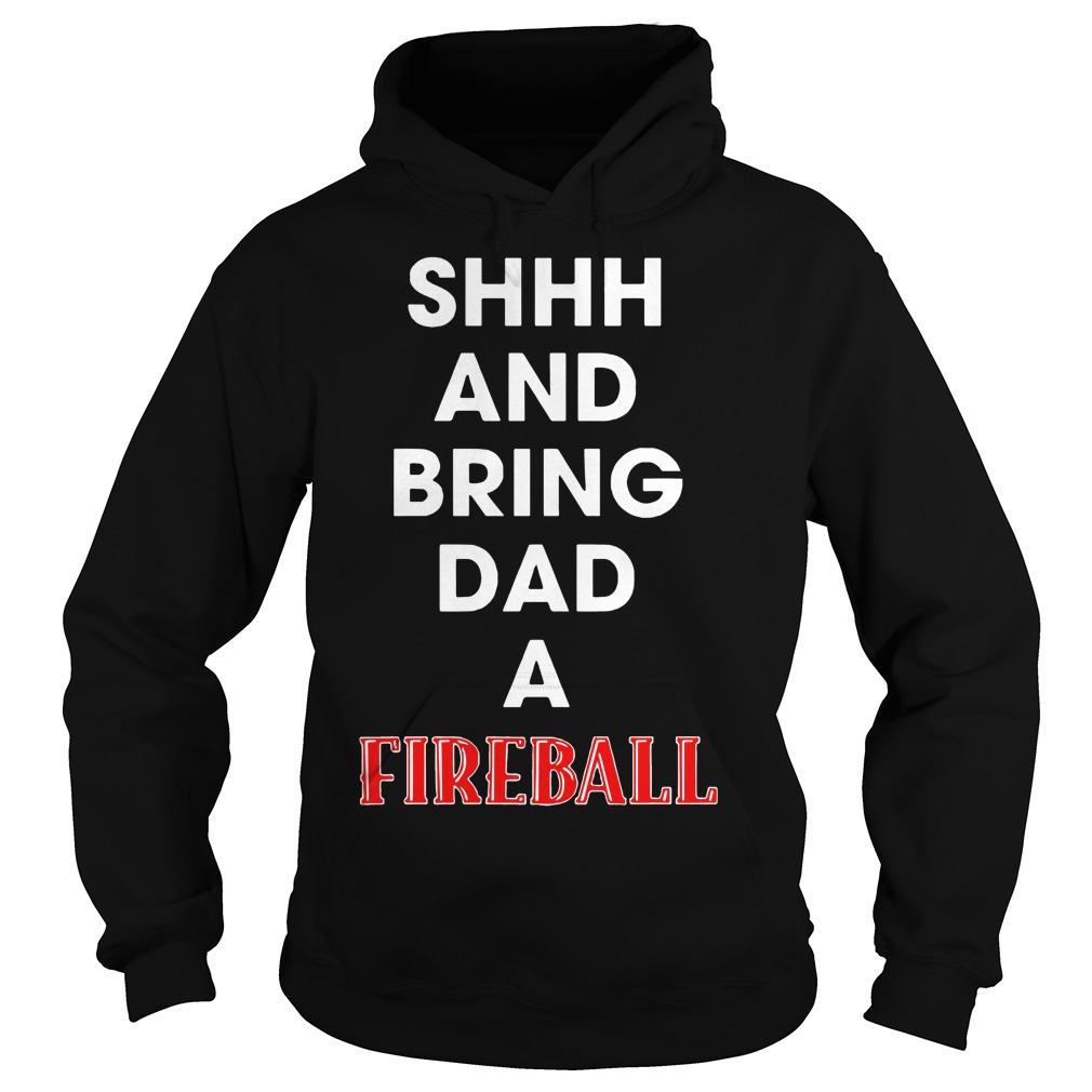 Shhh and bring dad a Fireball Hoodie