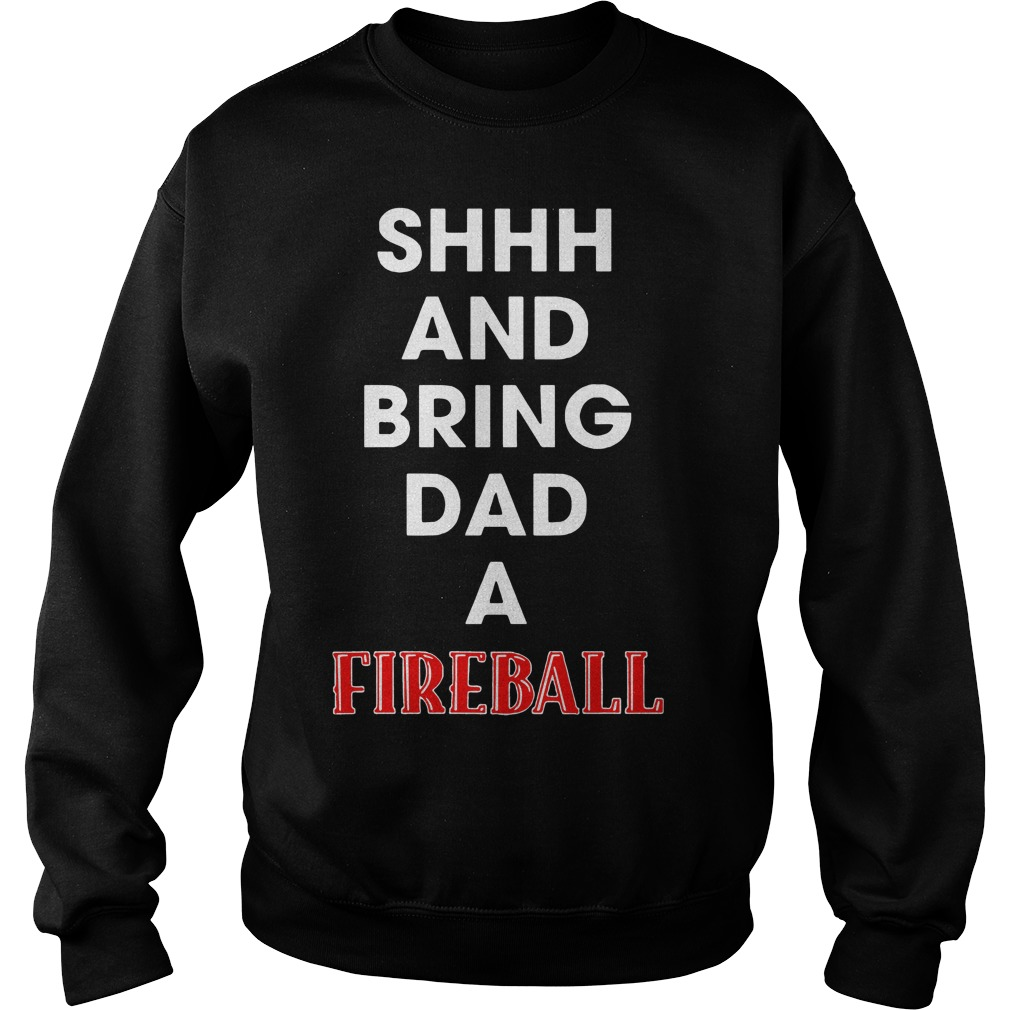 Shhh and bring dad a Fireball Sweater