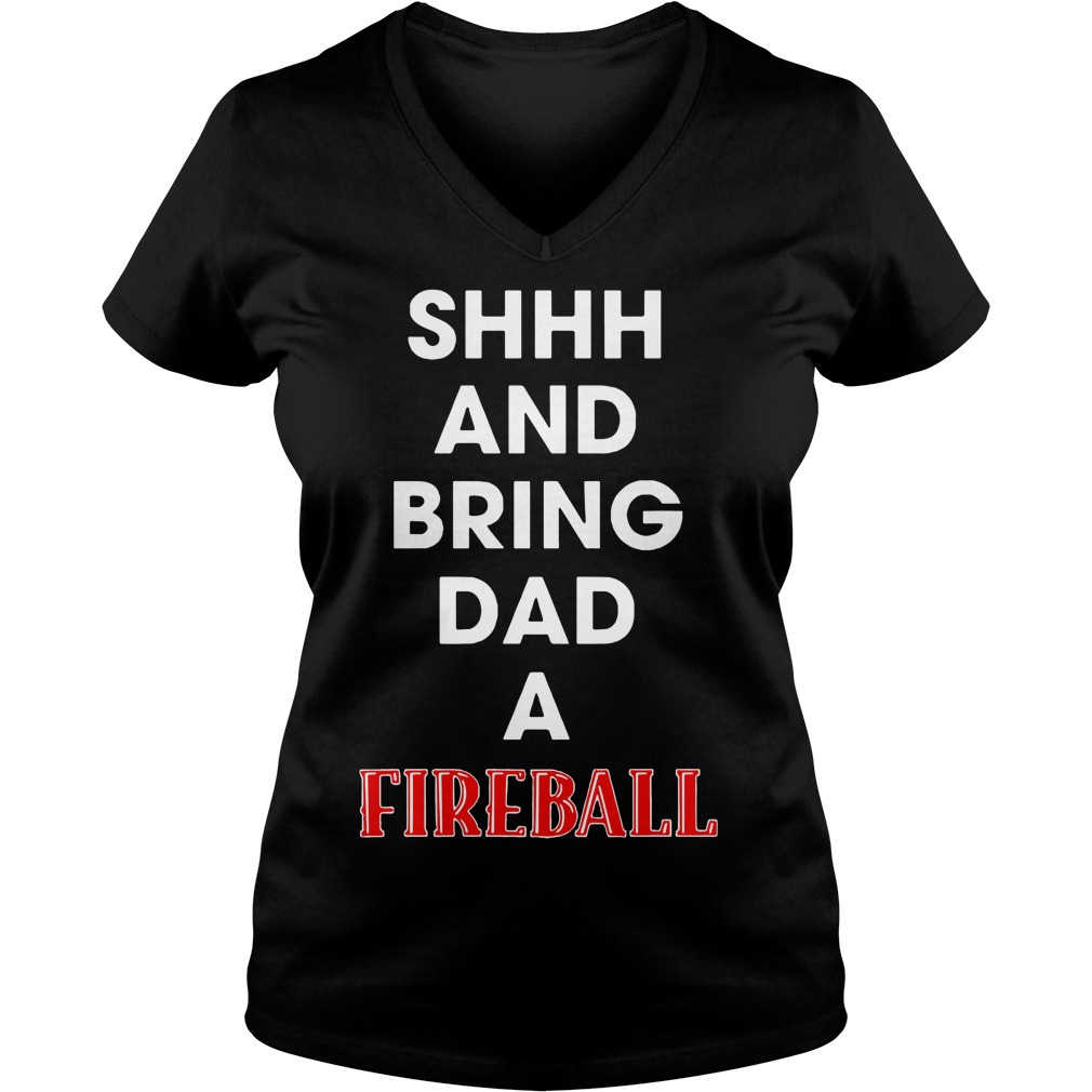 Shhh and bring dad a Fireball V-neck T-shirt