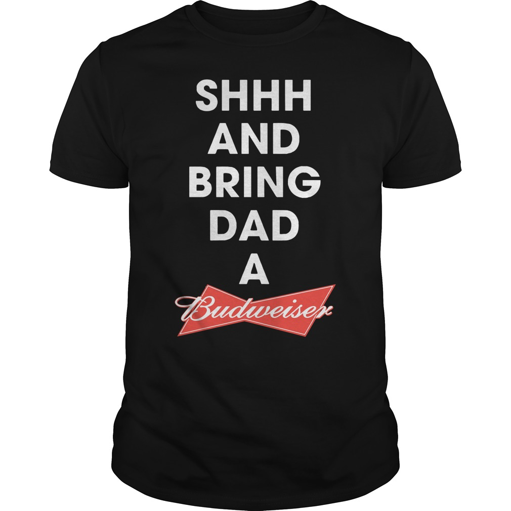 Shhh and bring dad a Budweiser shirt
