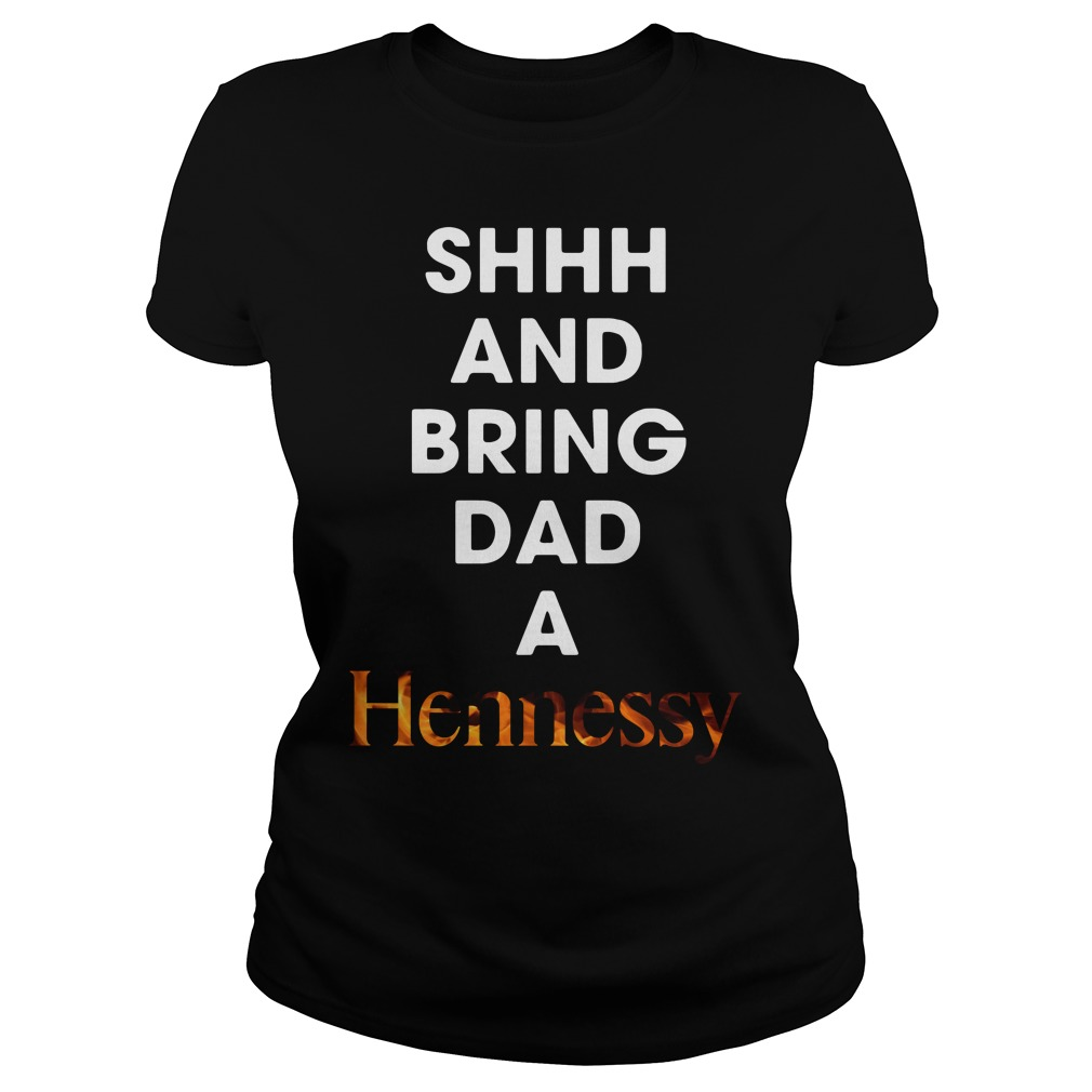 Shhh and bring dad a Hennessy Ladies Tee