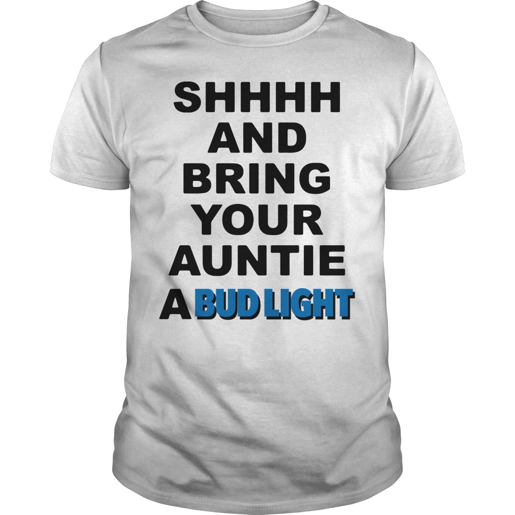 Shhhh and Bring your Auntie a Bud Light Guys Shirt