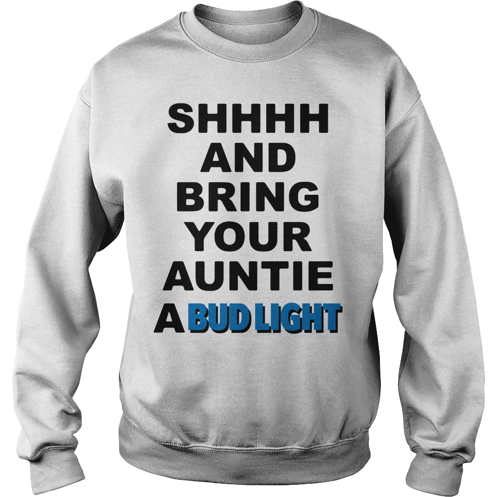 Shhhh and Bring your Auntie a Bud Light Sweater
