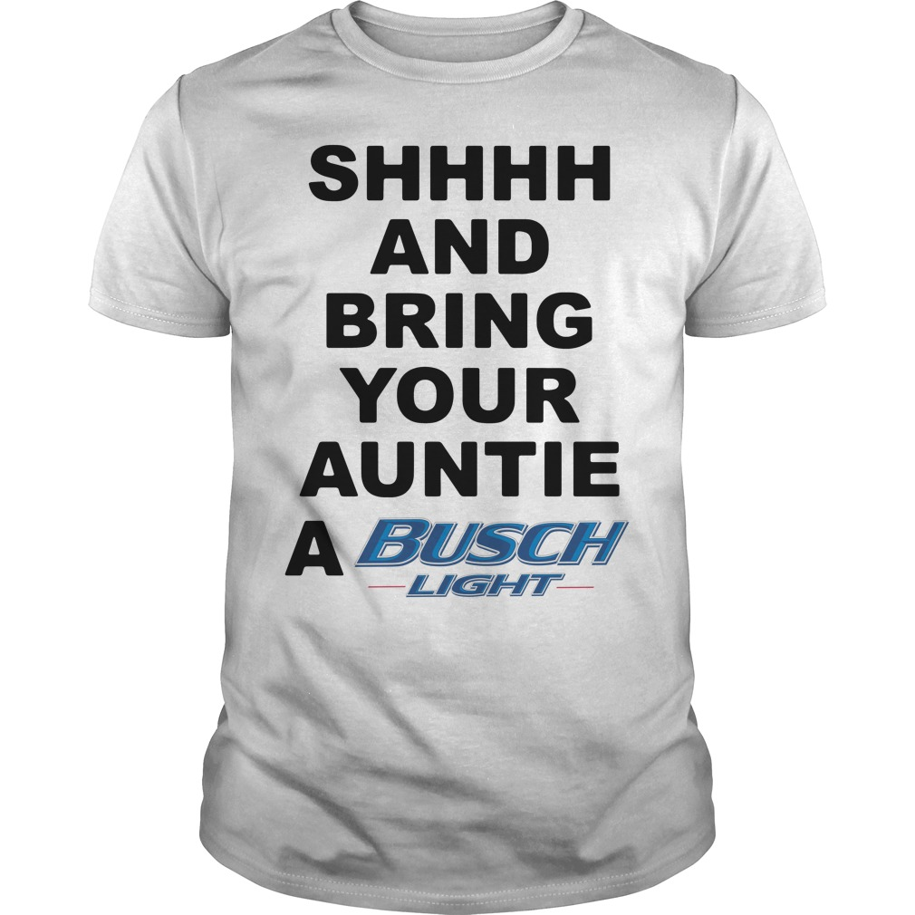 Shhhh and Bring your Auntie a Busch Light Guys Shirt