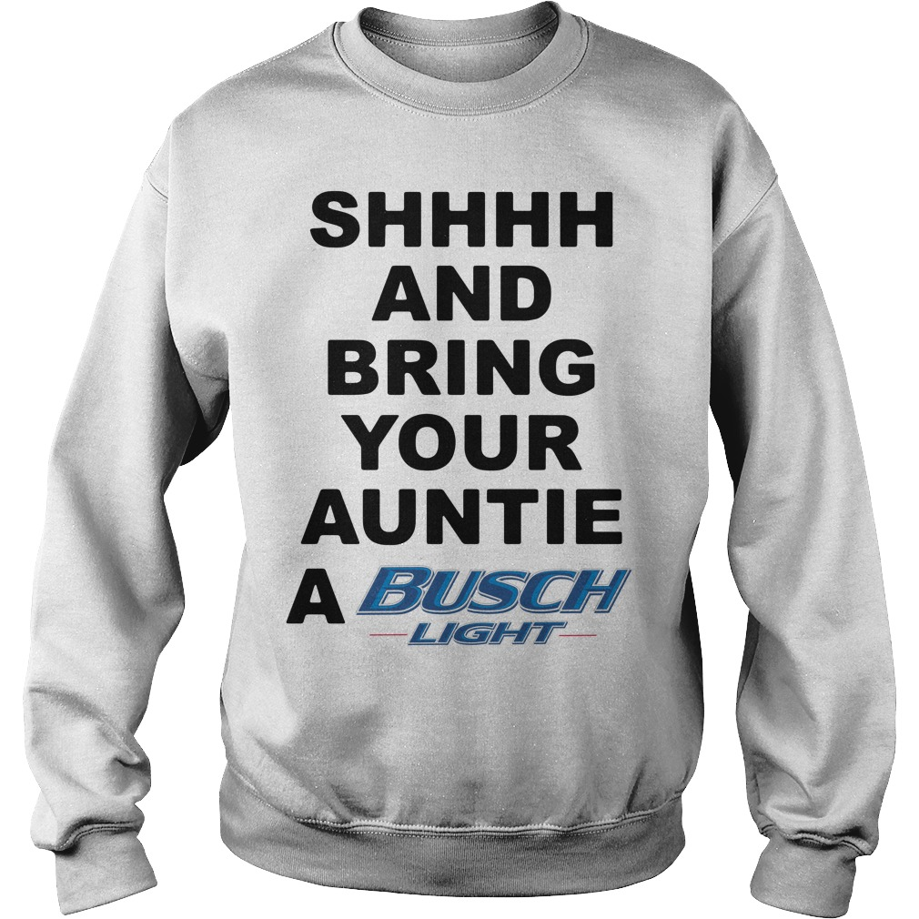 Shhhh and Bring your Auntie a Busch Light Sweater
