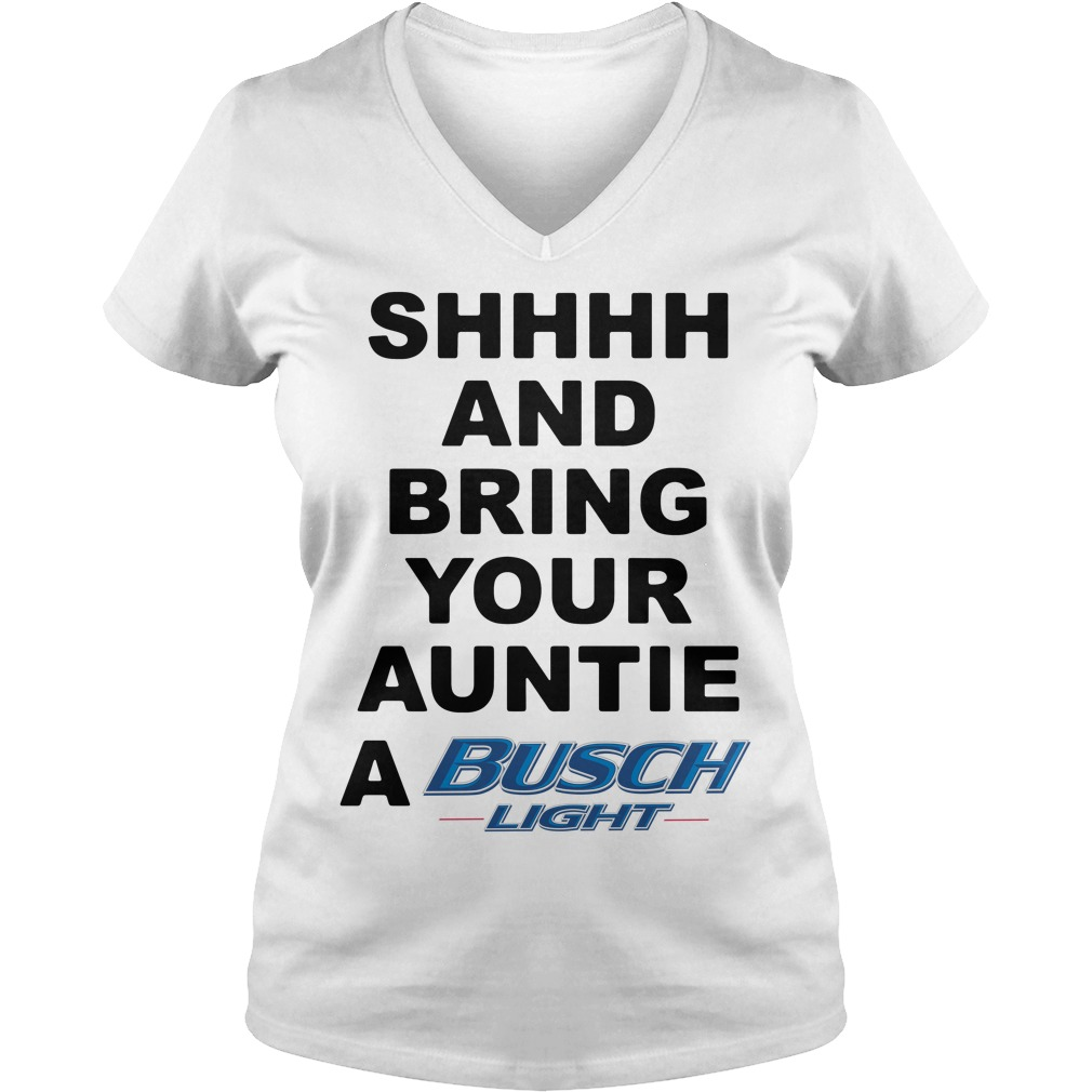 Shhhh and Bring your Auntie a Busch Light V-neck T-shirt