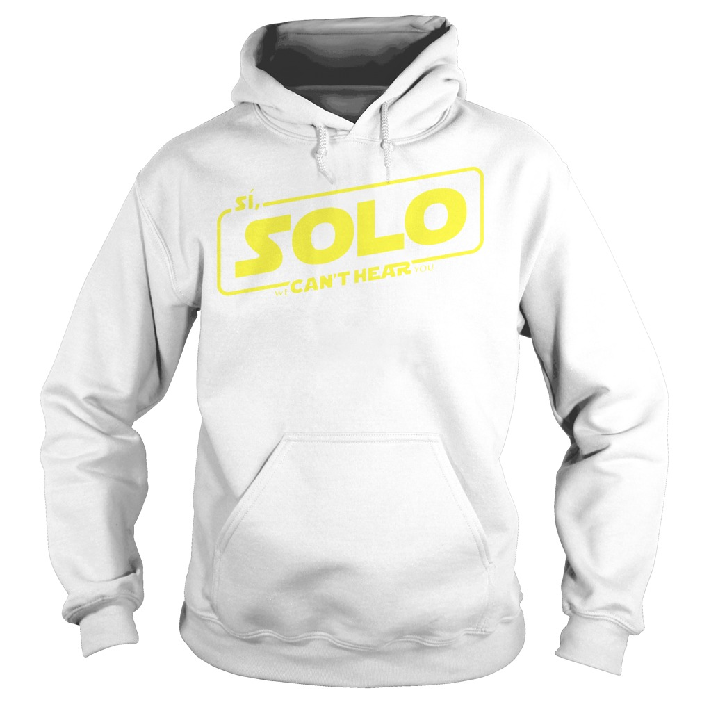 Si Solo can't hear Star Wars Hoodie