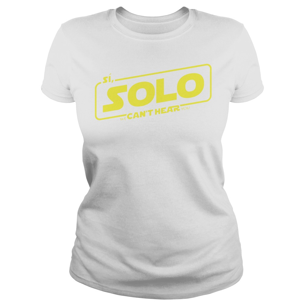 Si Solo can't hear Star Wars Ladies Tee