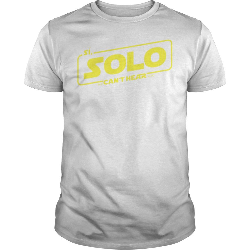 Si Solo can't hear Star Wars shirt