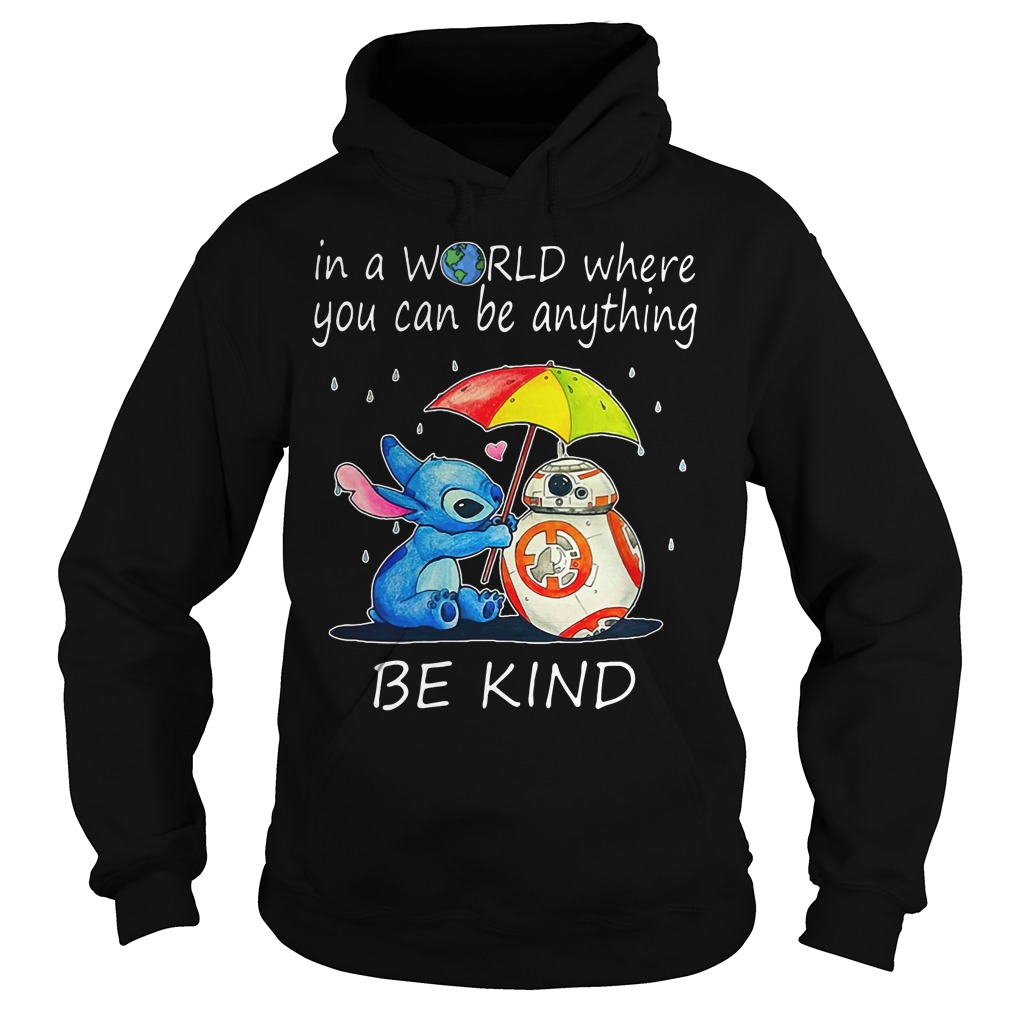 Stitch and BB-8 In a world where you can be anything be kind Hoodie