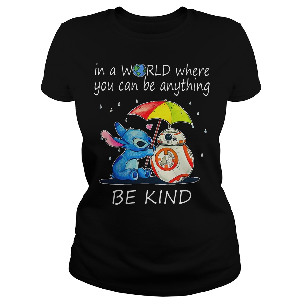 Stitch and BB-8 In a world where you can be anything be kind Ladies tee