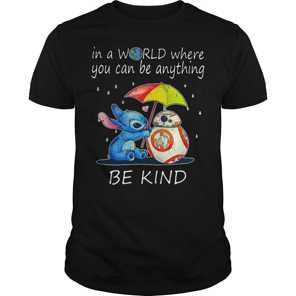 Stitch and BB-8 In a world where you can be anything be kind shirt
