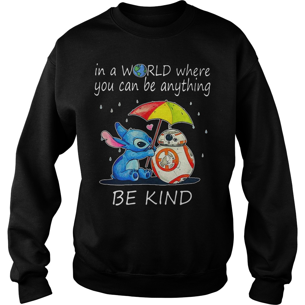 Stitch and BB-8 In a world where you can be anything be kind Sweater