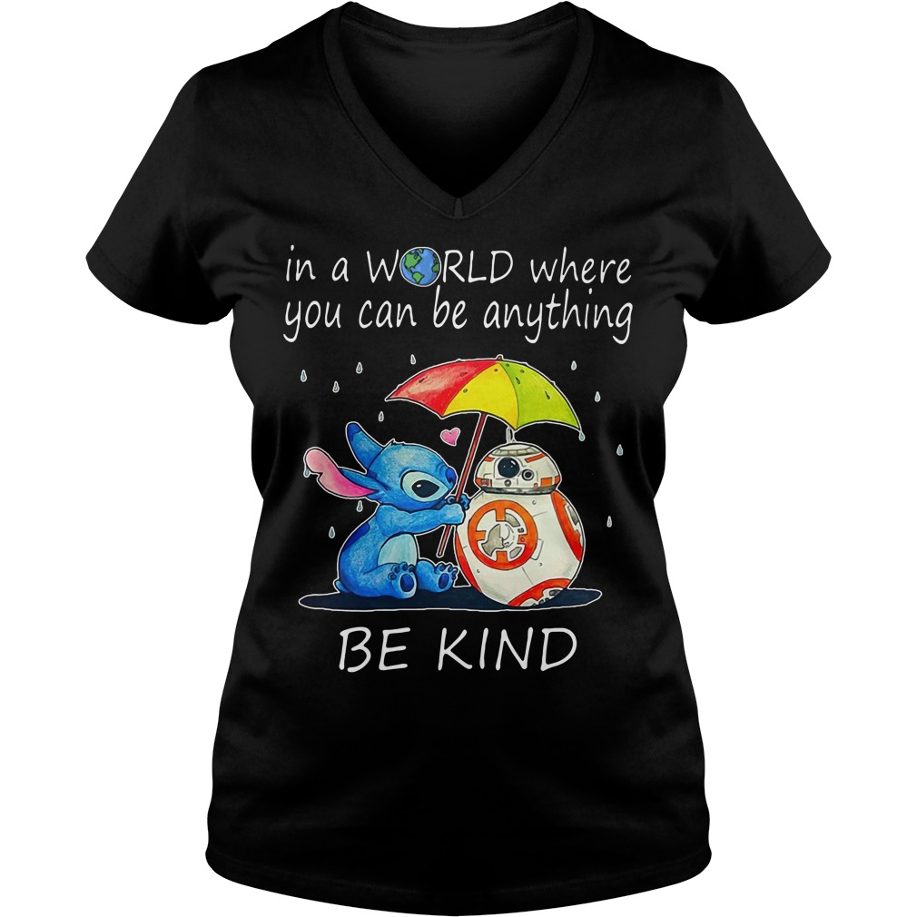 Stitch and BB-8 In a world where you can be anything be kind V-neck t-shirt