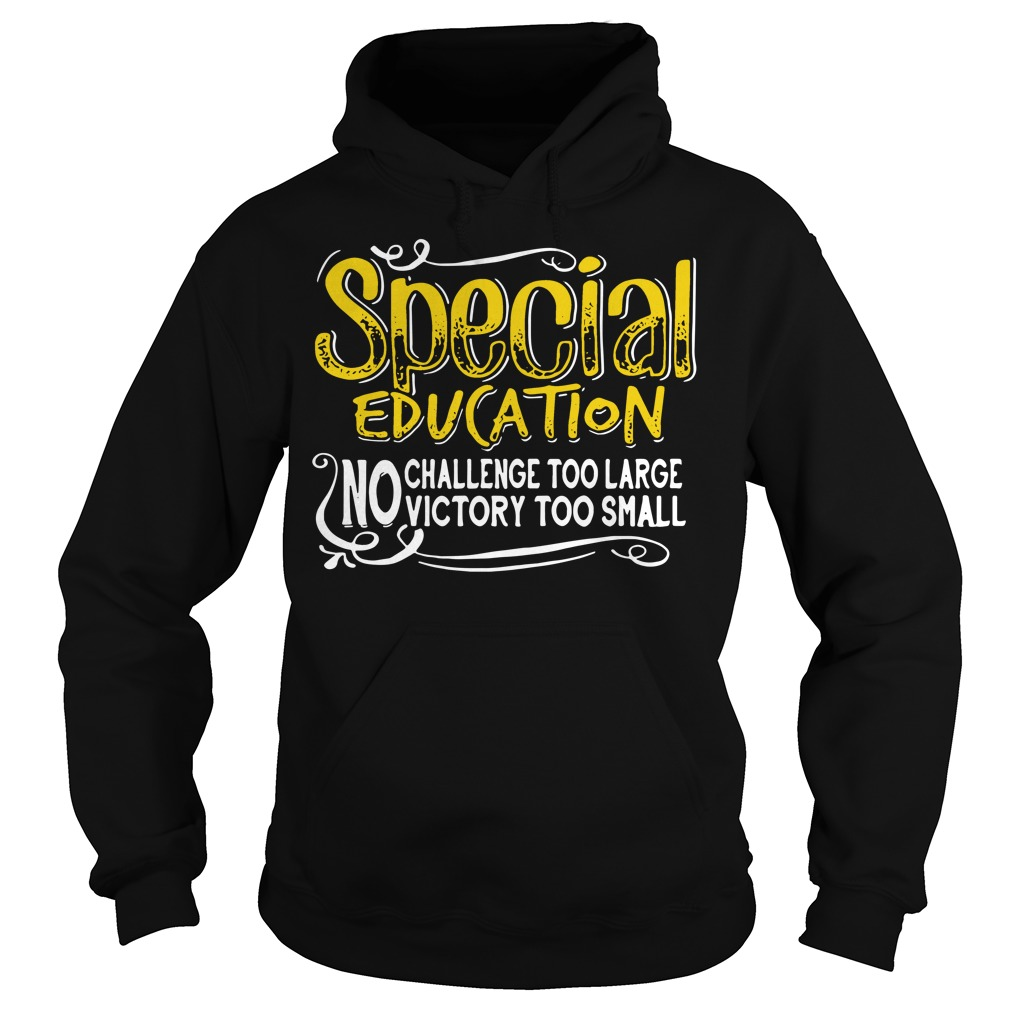Special education no challenge too large victory too small Hoodie