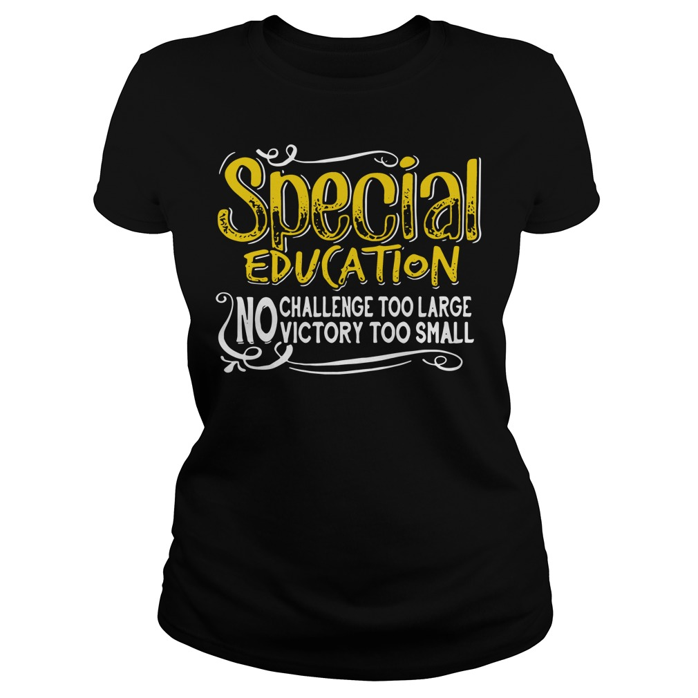 Special education no challenge too large victory too small Ladies Tee