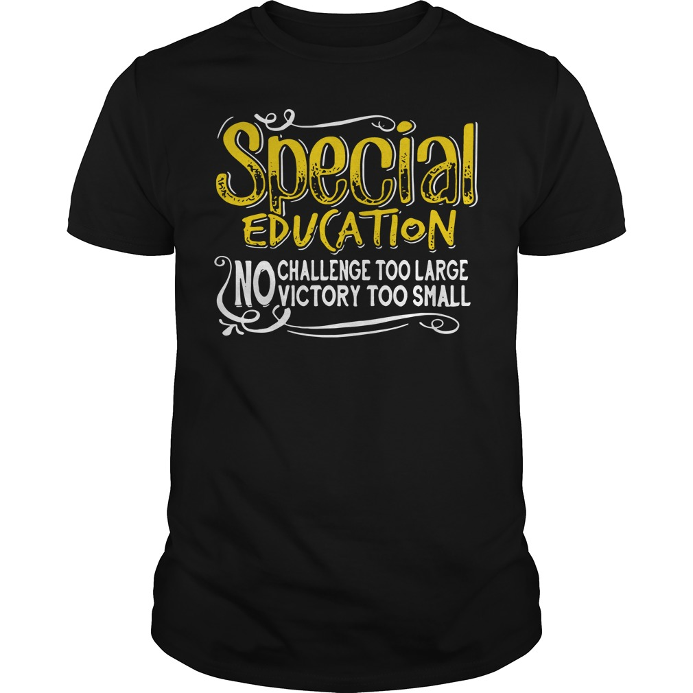 Special education no challenge too large victory too small shirt