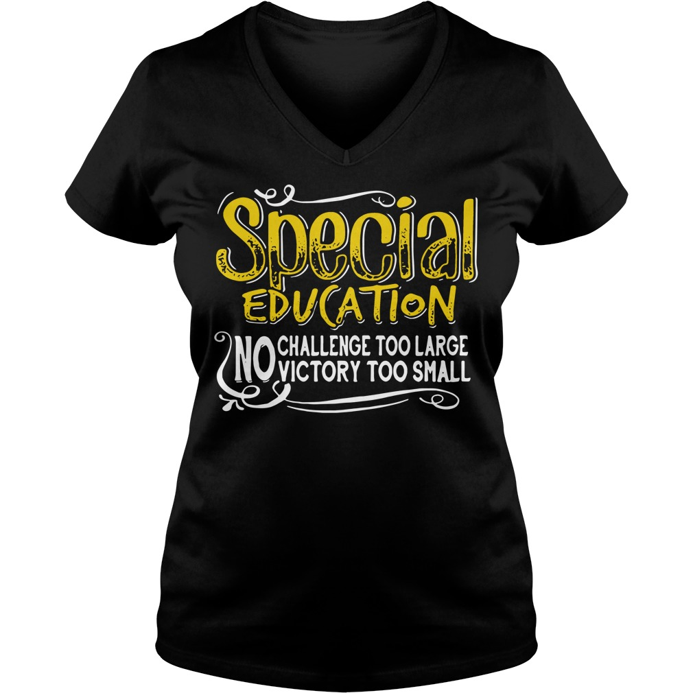 Special education no challenge too large victory too small V-neck T-shirt