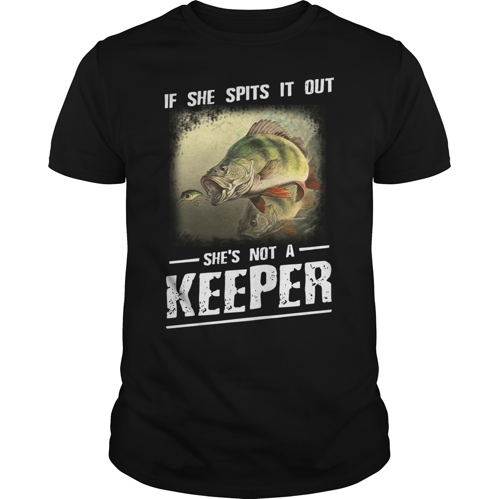 If she spits it out she's not a keeper Guys shirt