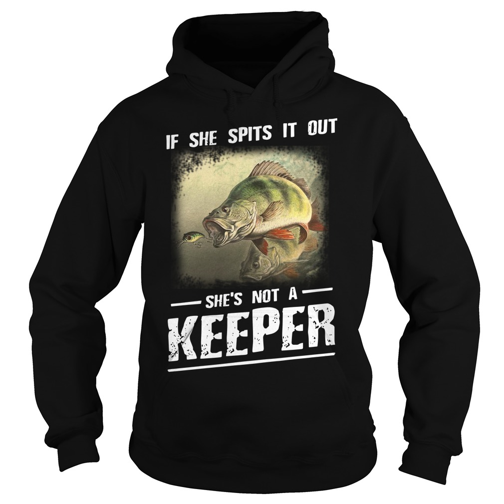 If she spits it out she's not a keeper Hoodie