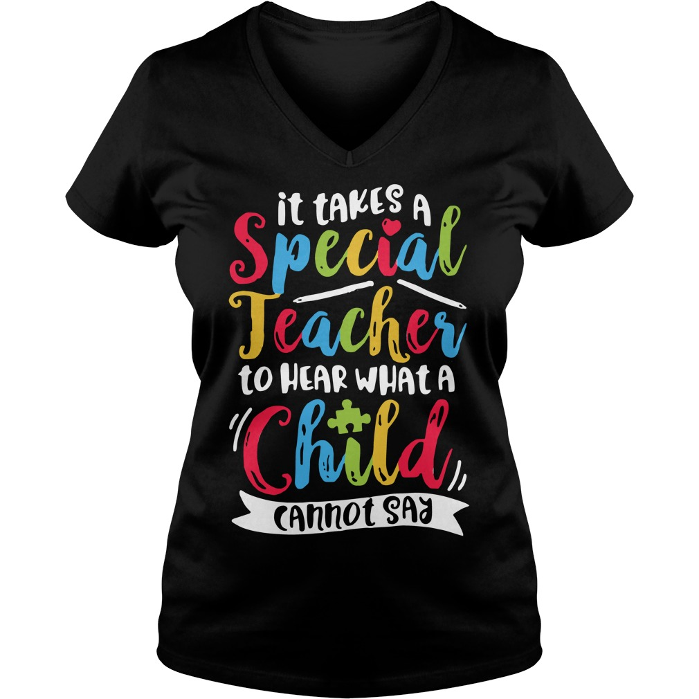 It takes a special teacher to hear what a child cannot say V-neck t-shirt