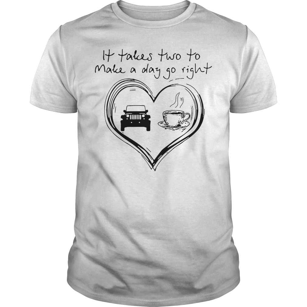 It takes two to make a day go right jeep and coffee shirt