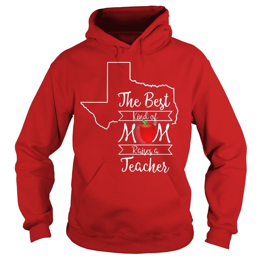 Texas the best kind of mom raises a teacher Hoodie
