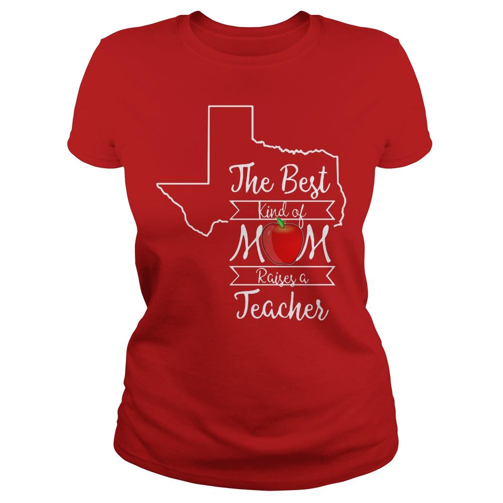Texas the best kind of mom raises a teacher Ladies tee