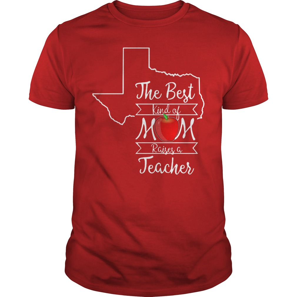 Texas the best kind of mom raises a teacher shirt