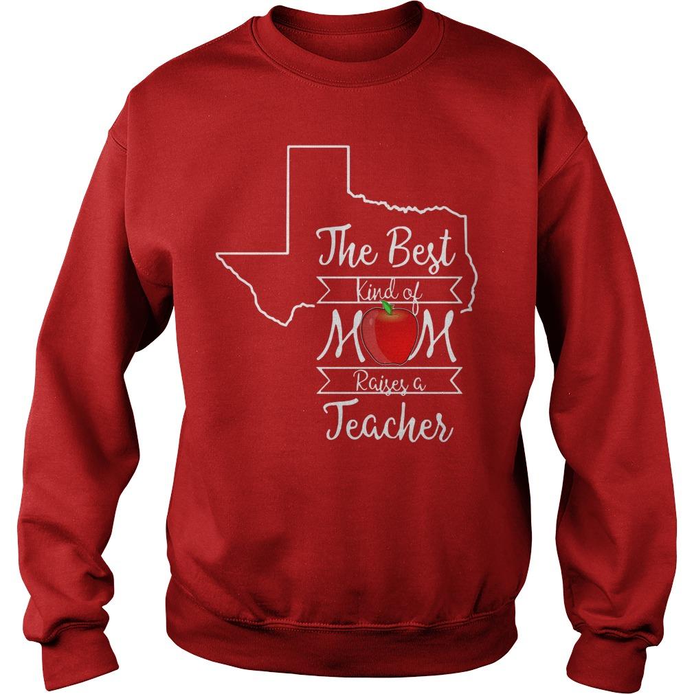 Texas the best kind of mom raises a teacher Sweater