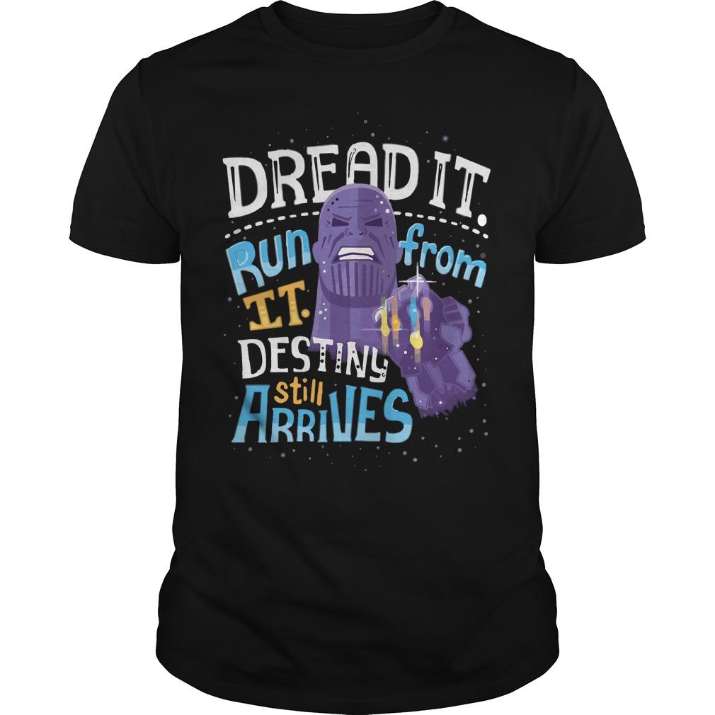 Thanos dread it run from it destiny still arrives shirt