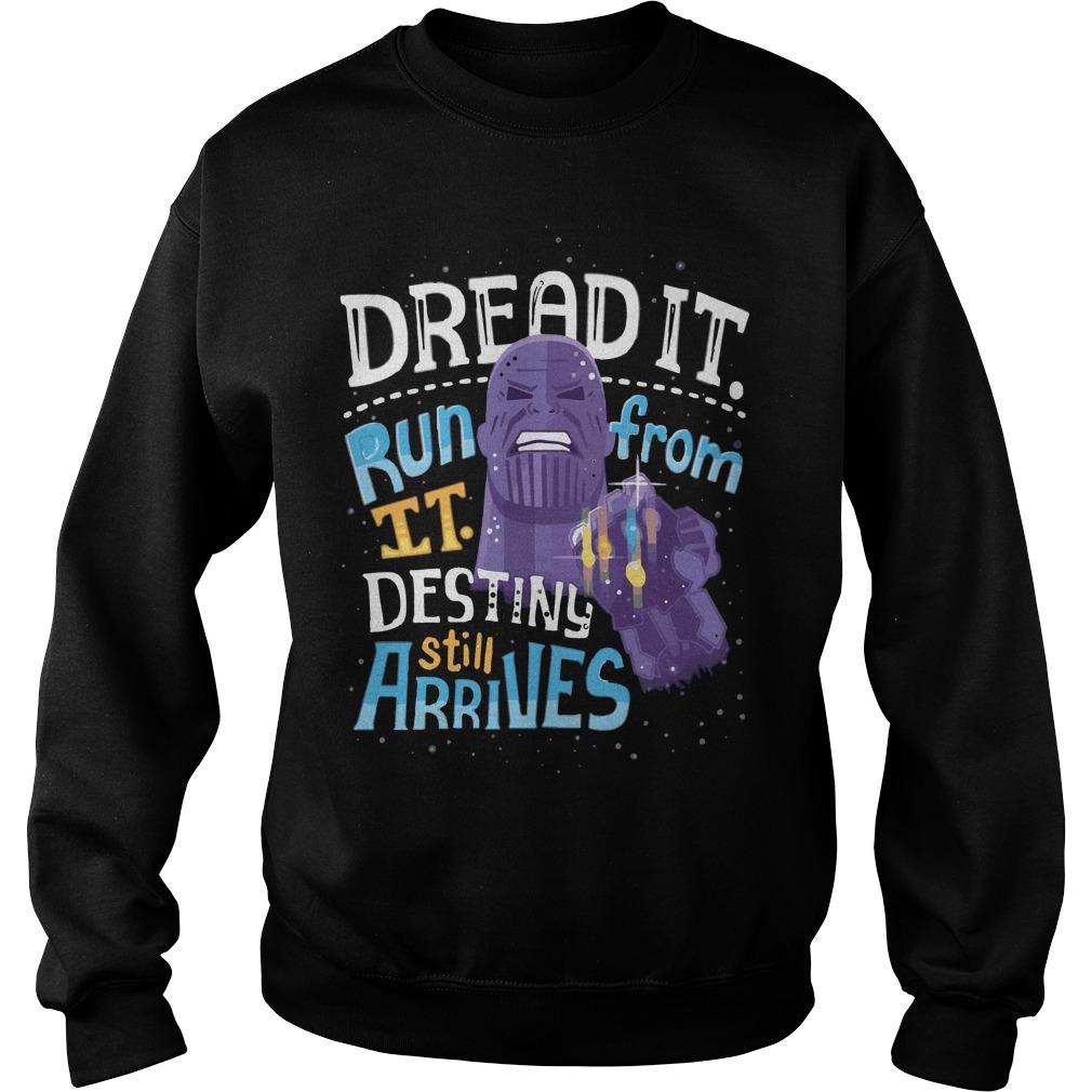 Thanos dread it run from it destiny still arrives Sweater