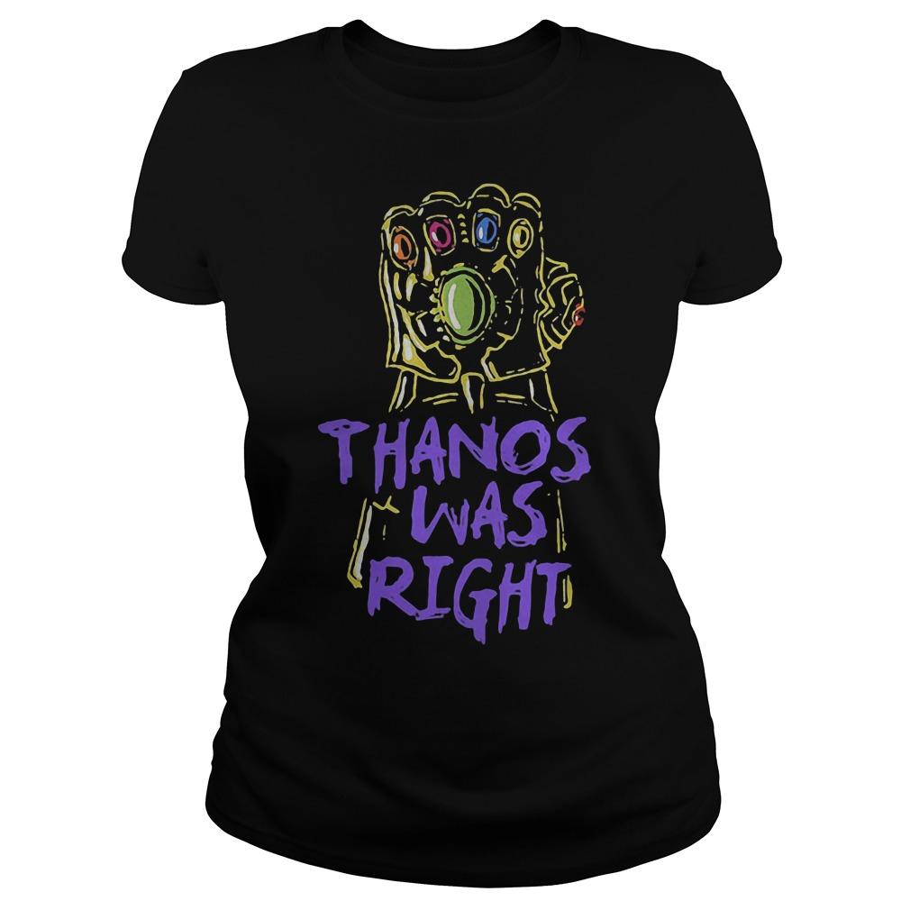 Thanos was right Avengers movie Ladies tee