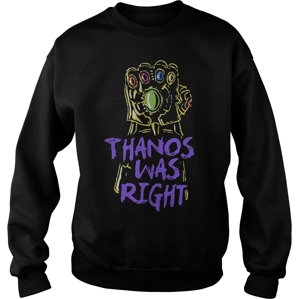 Thanos was right Avengers movie Sweater