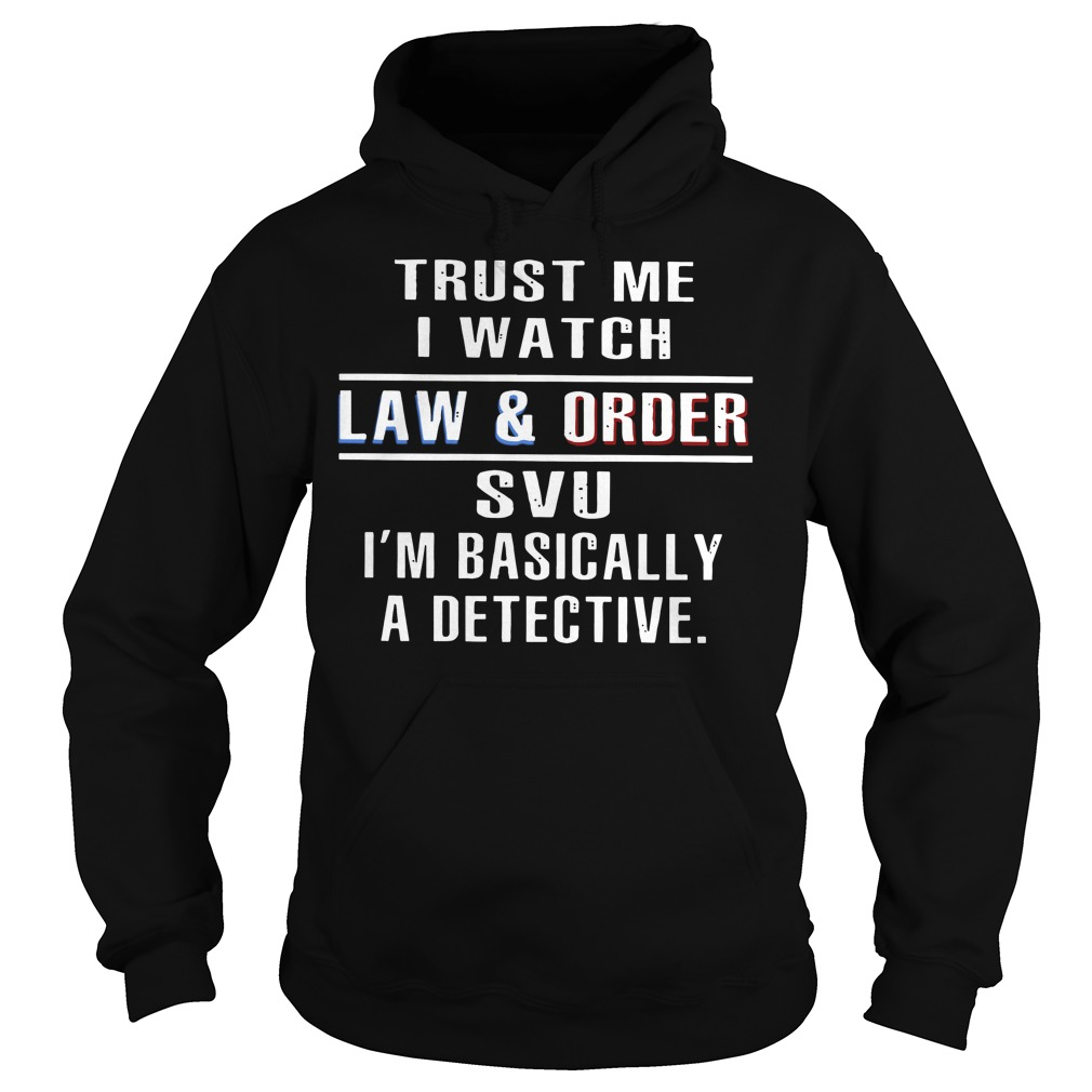 Trust me I watch law and order SVU I'm basically a detective Hoodie