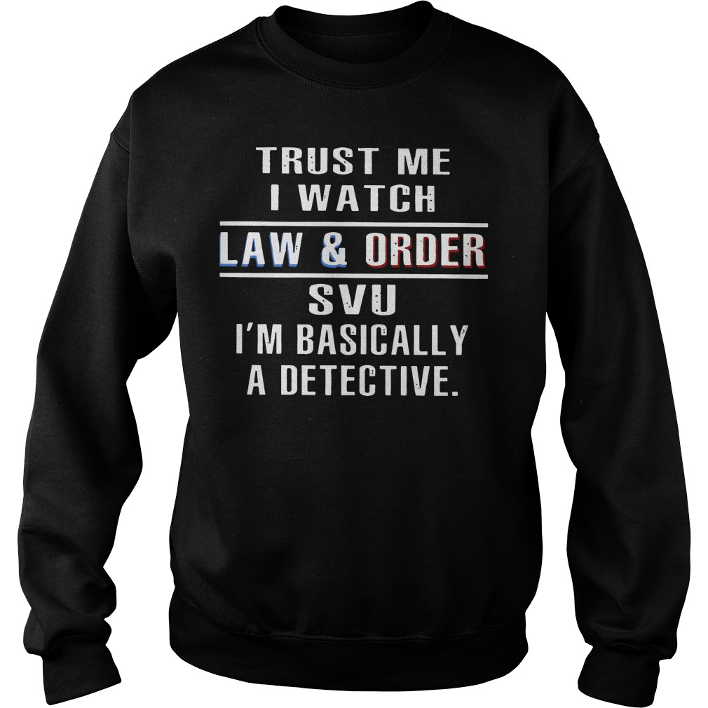 Trust me I watch law and order SVU I'm basically a detective Sweater