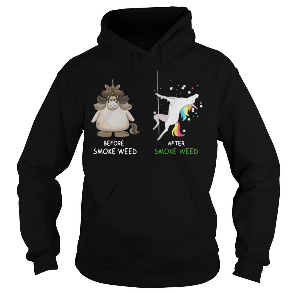Unicorn Before smoke weed and after smoke weed Hoodie