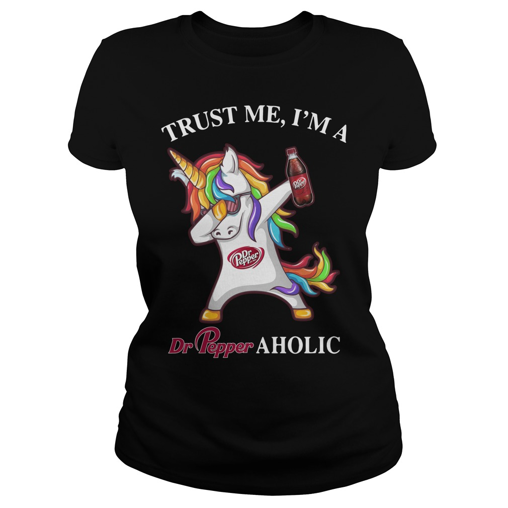 Unicorn dabbing trust me I'm a Dr Pepper aholic Ladies Tee