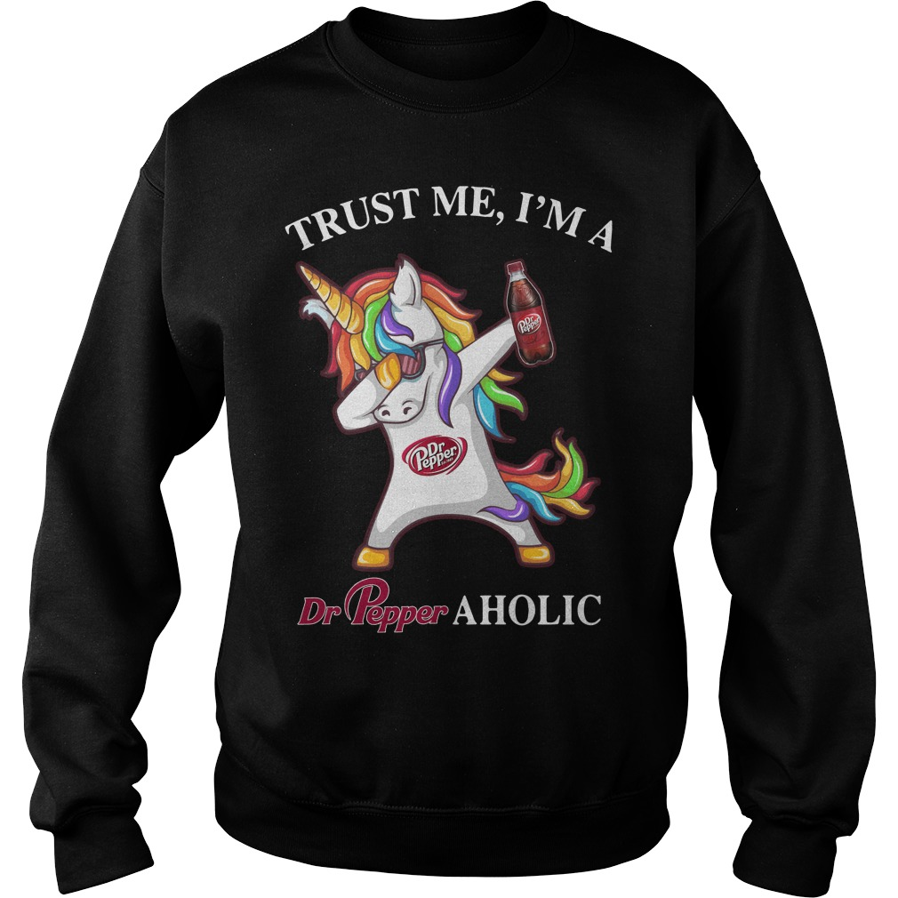 Unicorn dabbing trust me I'm a Dr Pepper aholic Sweater
