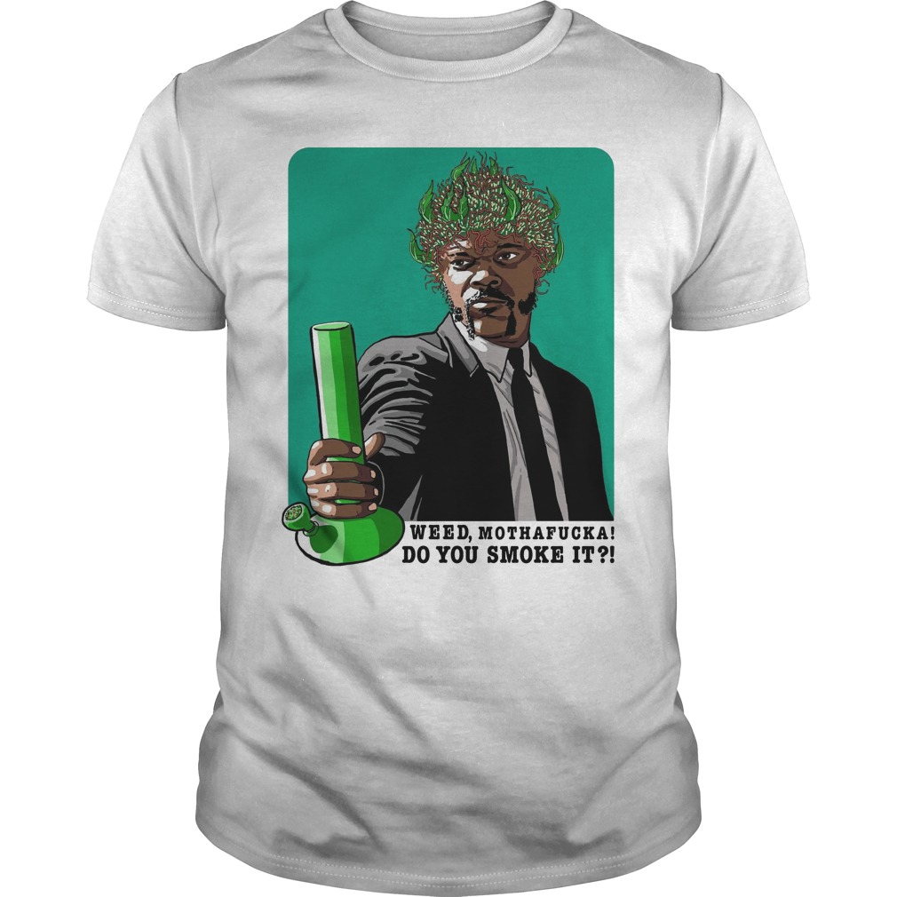 Weed Mothafucka do you smoke it shirt
