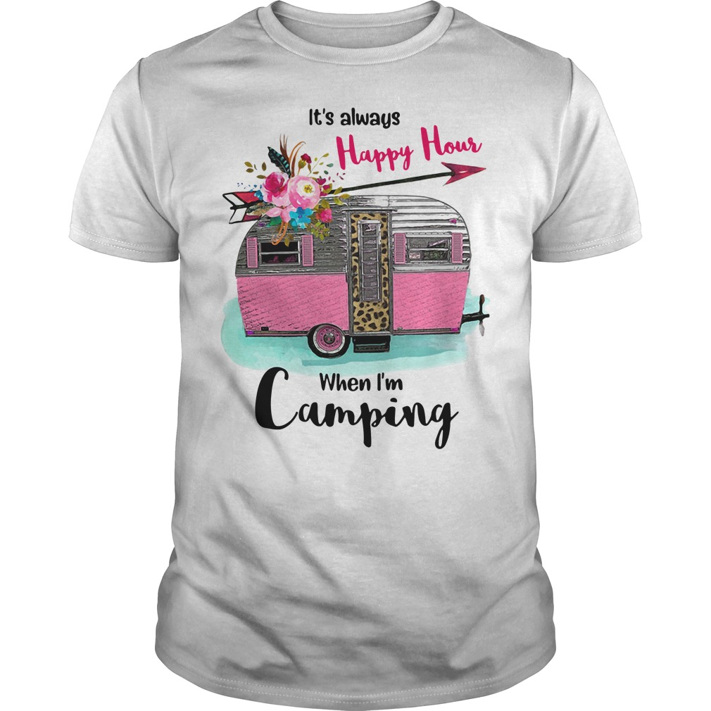 It's always Happy Hour when I'm Camping Guys shirt