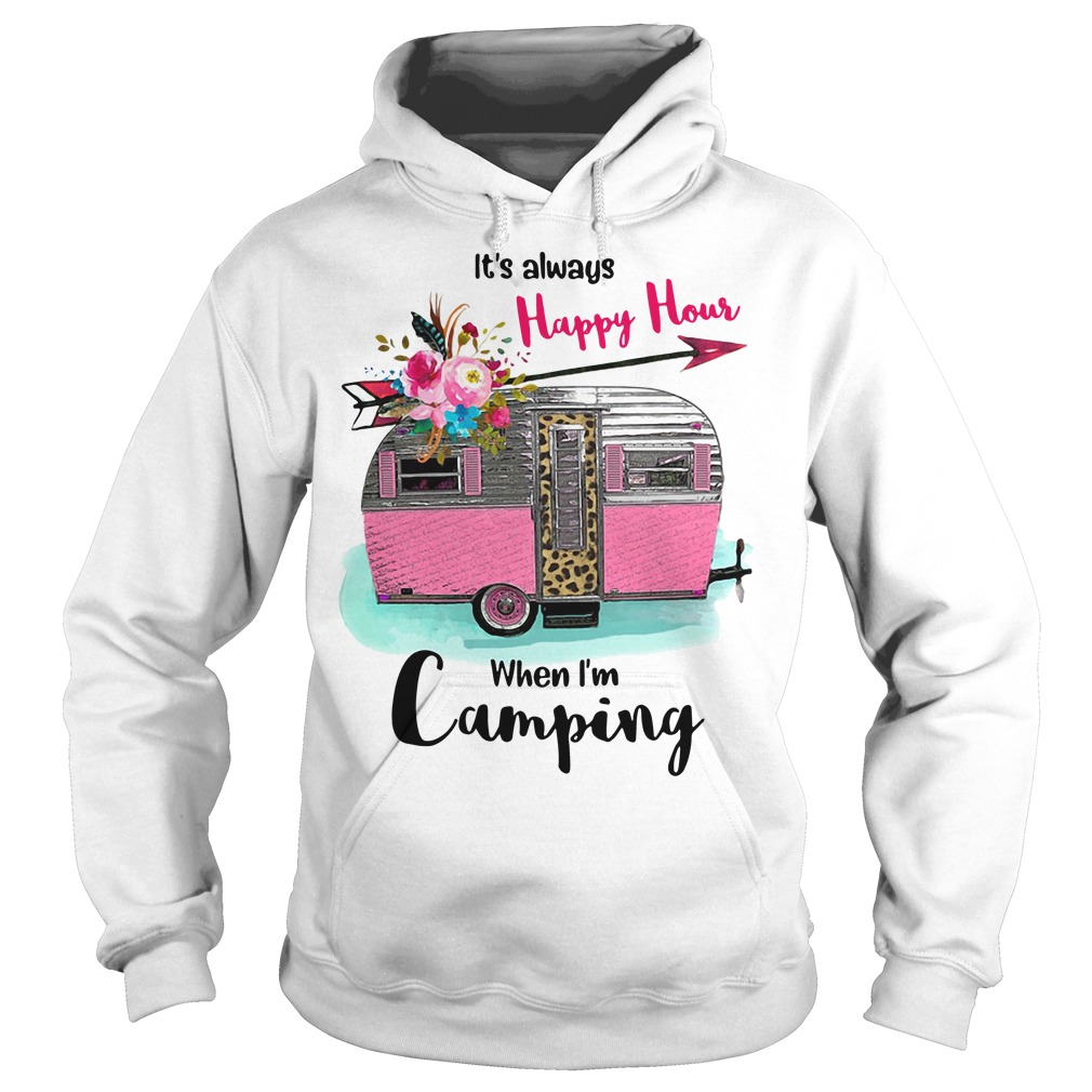 It's always Happy Hour when I'm Camping Hoodie