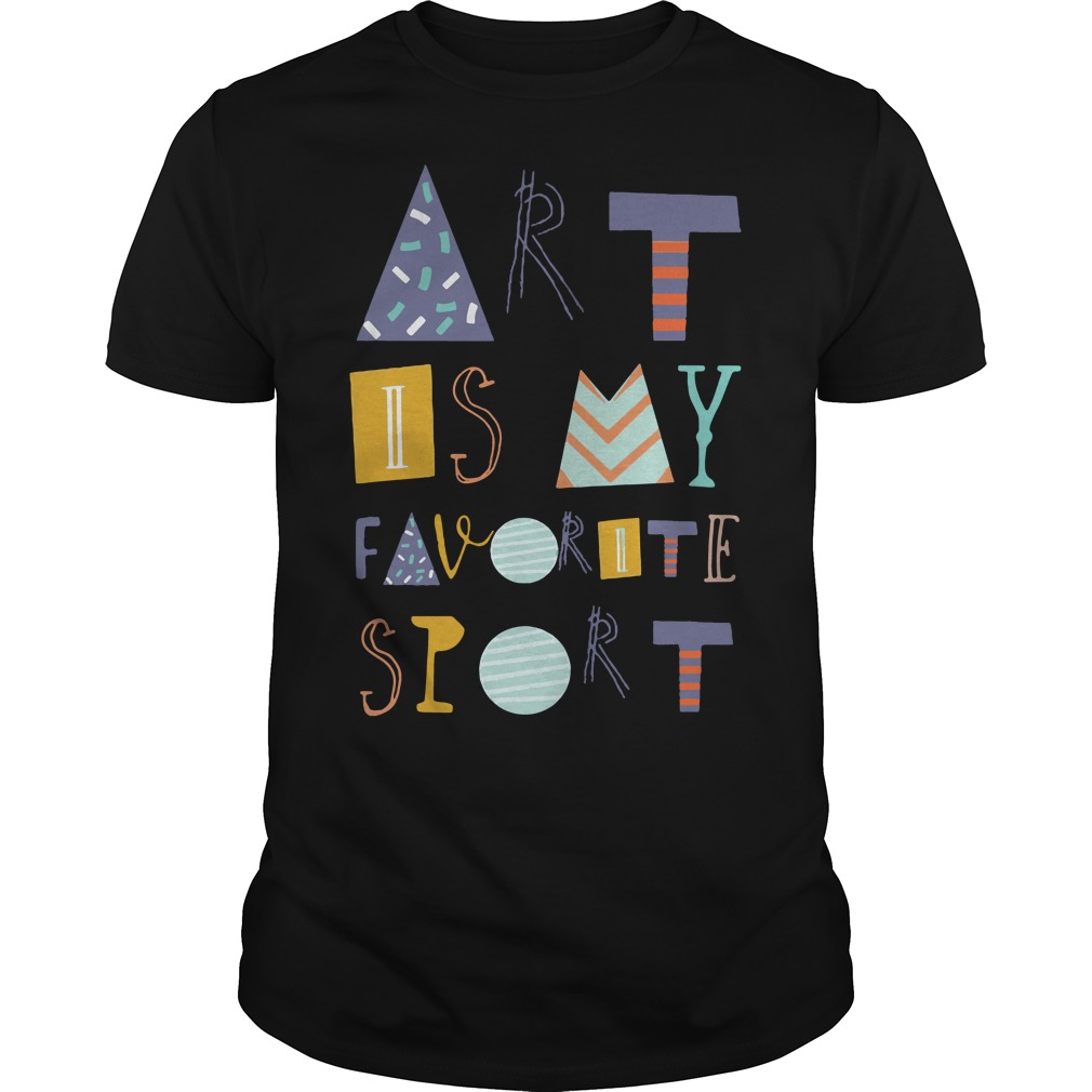 Art is my favorite sport shirt