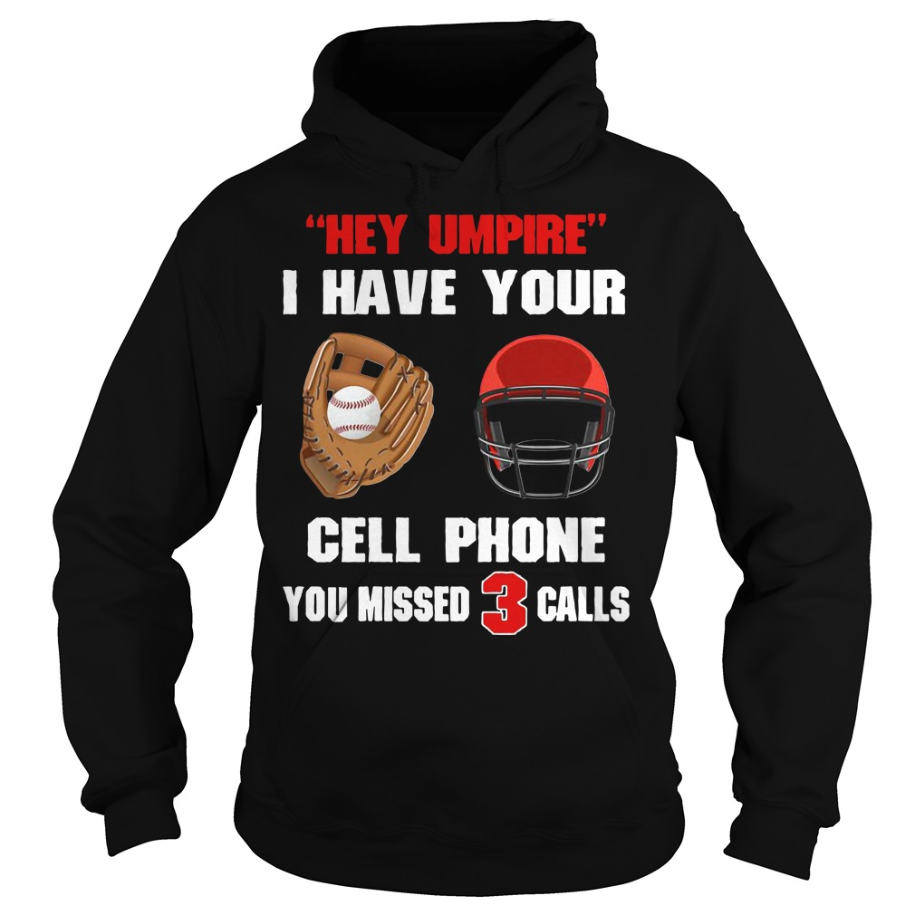 Baseball hey umpire I have your cell phone you missed 3 calls Hoodie