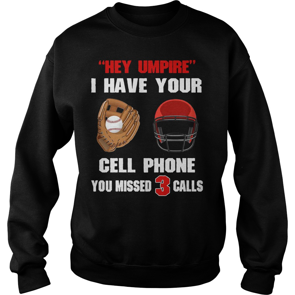 Baseball hey umpire I have your cell phone you missed 3 calls Sweater