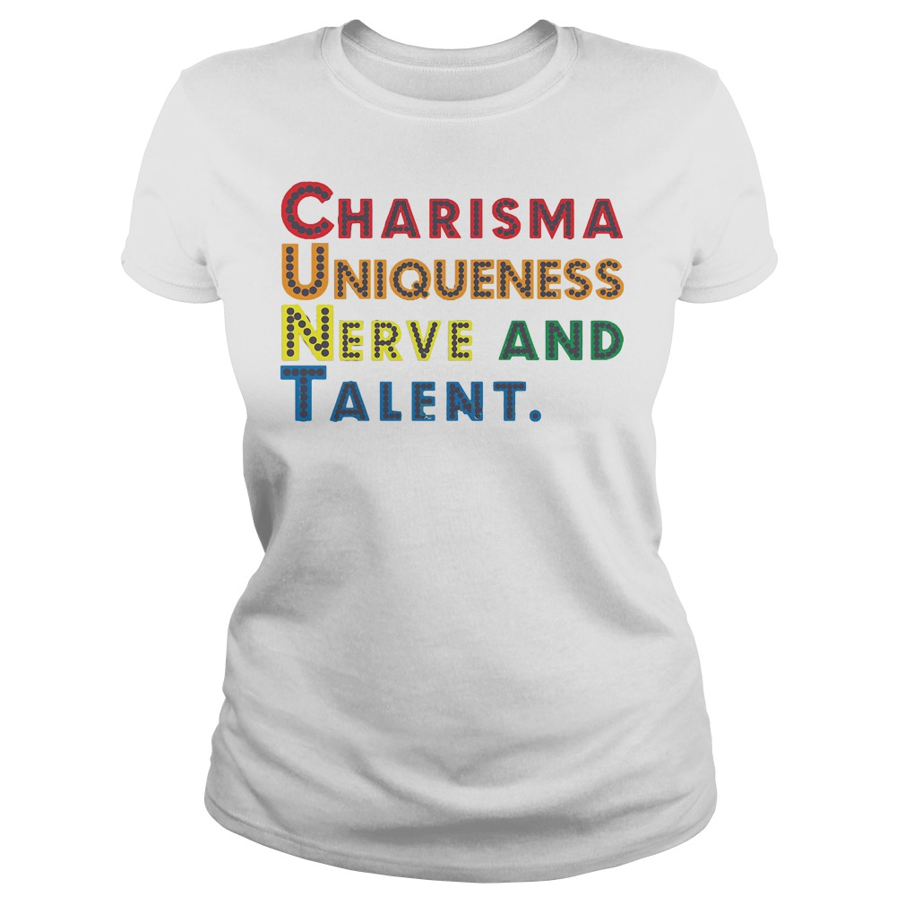 Charisma Uniqueness Nerve and Talent Ladies tee