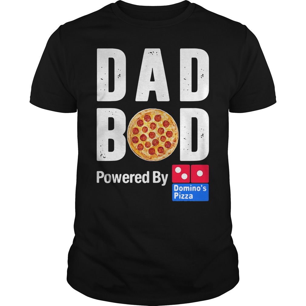 Dad bod powered by Domino's Pizza shirt