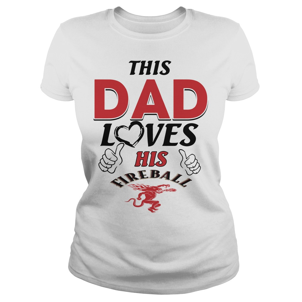 This Dad loves his Fireball Ladies tee