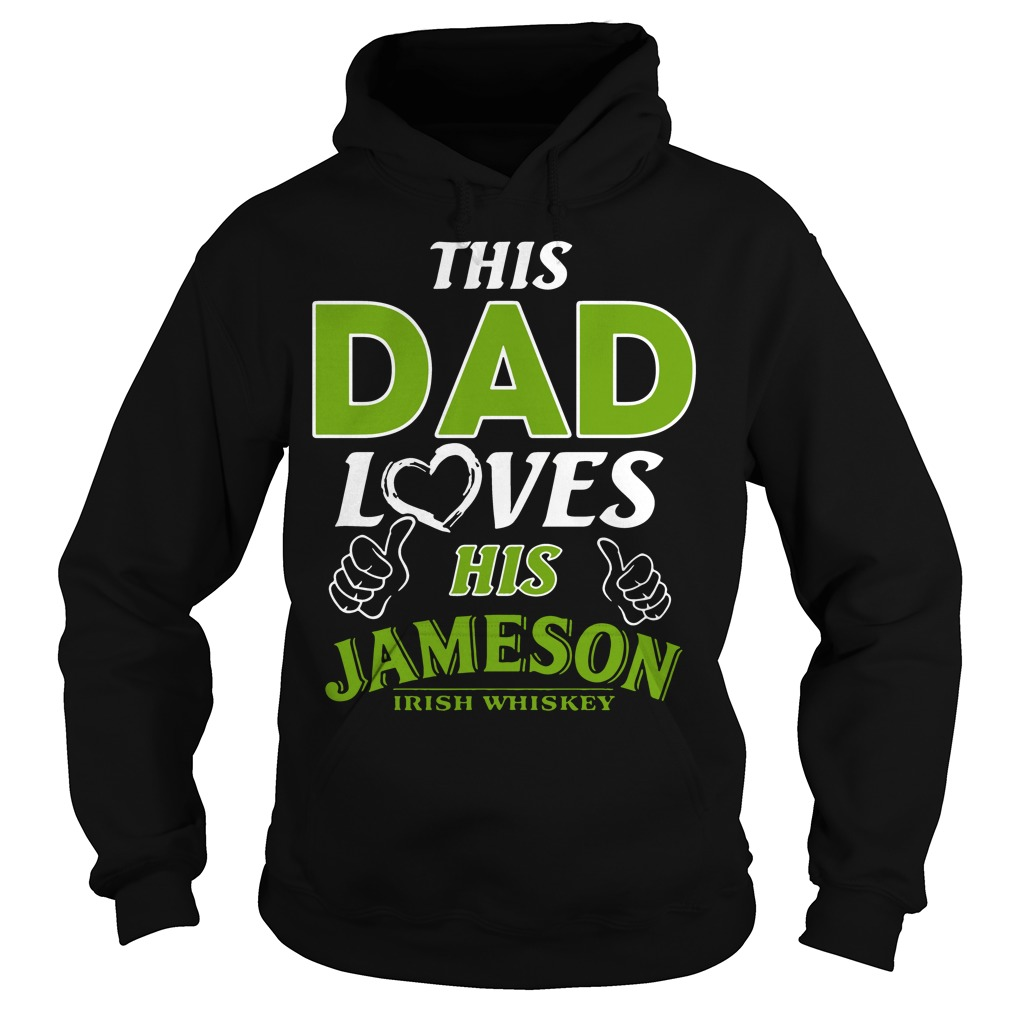 This Dad loves his Jameson Irish Whiskey Hoodie