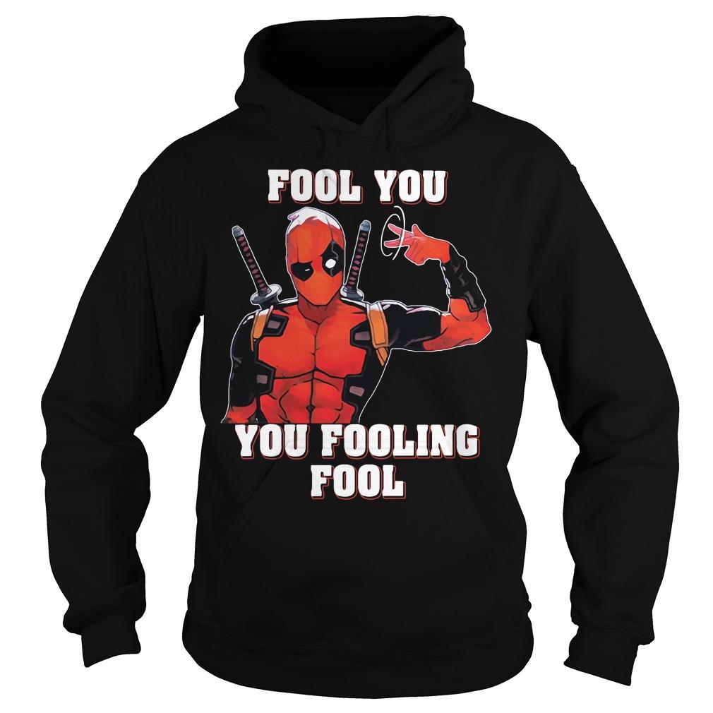 Deadpool fool you you fooling fool Hoodie